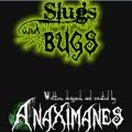 Slugs and Bugs