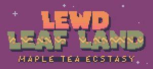 Lewd Leaf Land  Maple Tea Ecstasy
