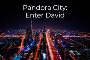Pandora City: Enter David
